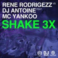Shake 3X - DJ Antoine, Rene Rodrigezz, MC Yankoo