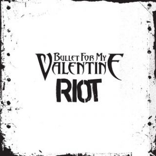 Riot - Bullet For My Valentine