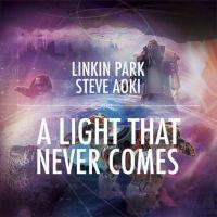 A Light That Never Comes - Linkin Park, Steve Aoki