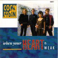 When Your Heart Is Weak - Cock Robin