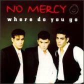 Where Do You Go - No Mercy