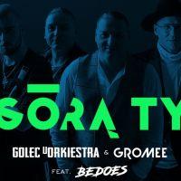 Górą Ty - Bedoes, Gromee, Golec uOrkiestra