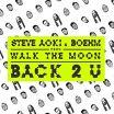 Back 2 U - Steve Aoki, Walk The Moon, Boehm